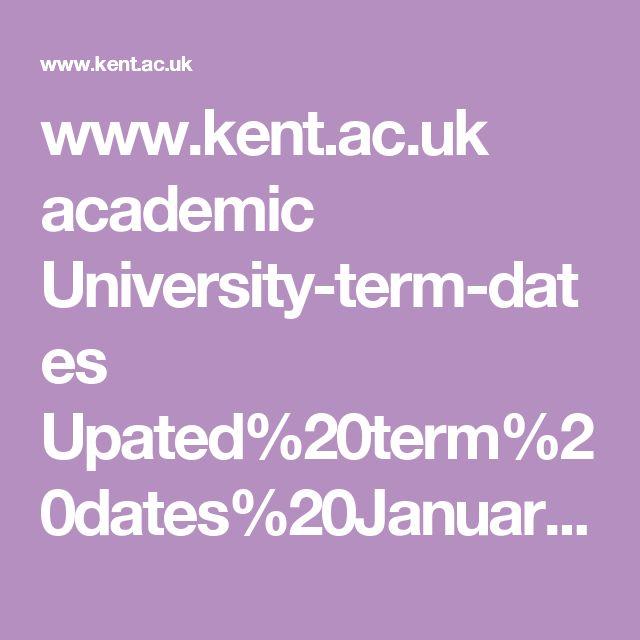 www.kent.ac.uk academic University-term-dates Upated%20term%20dates%20January%202017 Updated%20270717 University%20of%20Kent%20Term%20Dates%202018-2019%20updated%20270717.pdf