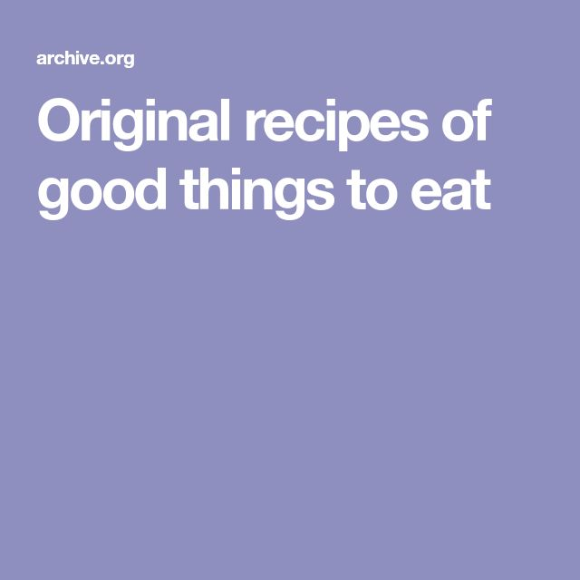 Original recipes of good things to eat