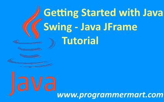 Getting Started with Java Swing - Java JFrame Class Tutorial