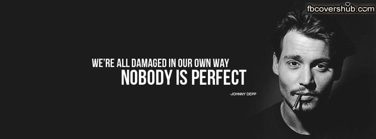 Nobody is Perfect #quotes #fbcovers #johnnydepp