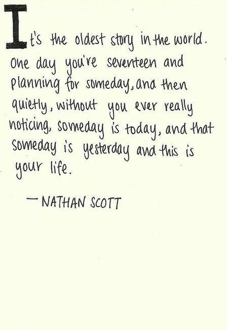 Life, Oth, Quotes, Oldest Stories, True, Nathanscott, Living, One Trees Hills, Nathan Scott
