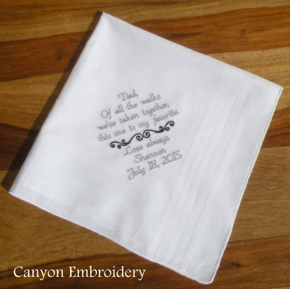 Father of the Bride Wedding Gift. Personalized Wedding handkerchief embroidered in you wedding colors. Dad,  Of all the walks weve taken
