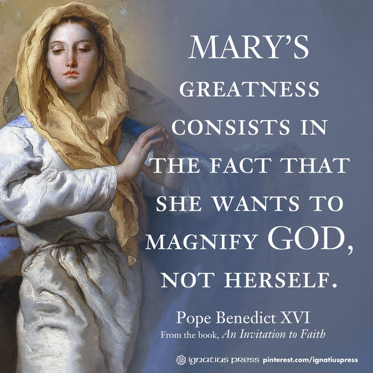 Mary's greatness consists in the fact that she wants to magnify God, not herself. — Pope Benedict XVI #quotables #blessedmother #popebenedictxvi