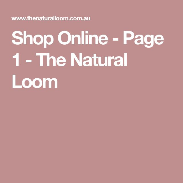 Shop Online - Page 1 - The Natural Loom