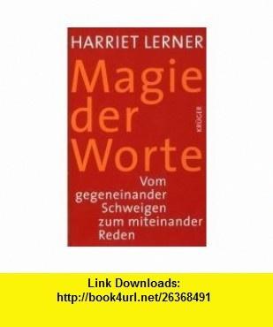 Magie der Worte. Vom gegeneinander Schweigen zum miteinander Reden. (9783810501905) Harriet Lerner , ISBN-10: 3810501905  , ISBN-13: 978-3810501905 ,  , tutorials , pdf , ebook , torrent , downloads , rapidshare , filesonic , hotfile , megaupload , fileserve
