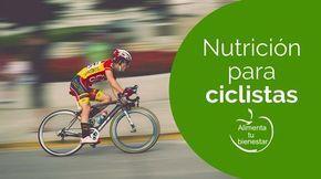 Nutrición para ciclistas: un recorrido por los nutrientes que no deben faltar en la dieta de un ciclista #alimentatubienestar