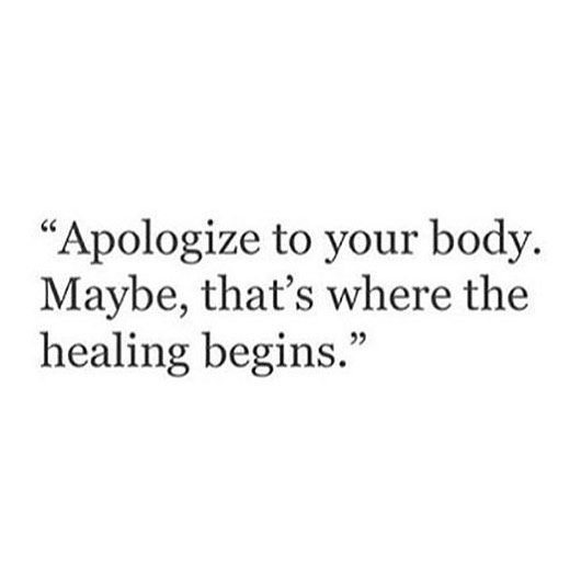 Apologise to your body. Maybe that's where the healing begins♡