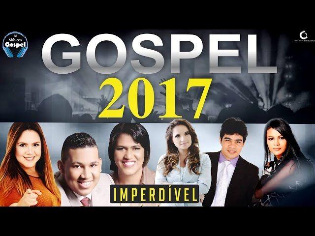 As melhores músicas gospel mais tocadas para ouvir em 2017 - top 30 gospel