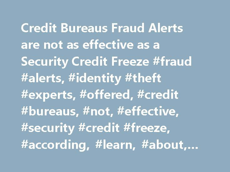 Credit Bureaus Fraud Alerts are not as effective as a Security Credit Freeze #fraud #alerts, #identity #theft #experts, #offered, #credit #bureaus, #not, #effective, #security #credit #freeze, #according, #learn, #about, #credit #freeze http://game.nef2.com/credit-bureaus-fraud-alerts-are-not-as-effective-as-a-security-credit-freeze-fraud-alerts-identity-theft-experts-offered-credit-bureaus-not-effective-security-credit-freeze-accord/  # Placing a Fraud Alert on your credit file is an…