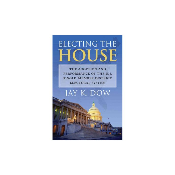 Electing the House : The Adoption and Performance of the U.s. Single-member District Electoral System