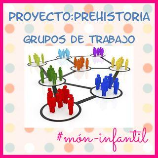 * MÓN INFANTIL* y ciclo inicial: PROYECTO PREHISTORIA: GRUPOS DE TRABAJO