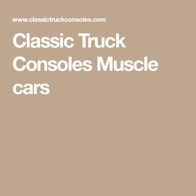 Classic Truck Consoles Muscle cars