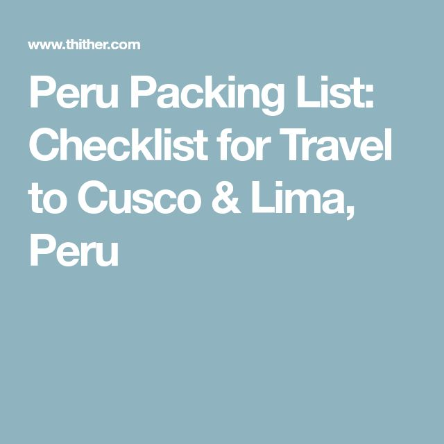 Peru Packing List: Checklist for Travel to Cusco & Lima, Peru