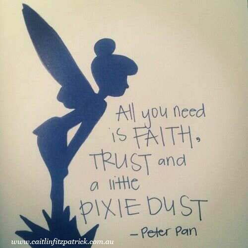Faith, trust and pixie dust!