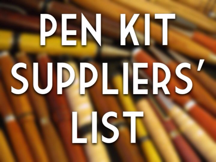 A comprehensive list of quality pen kit suppliers. A great reference article.