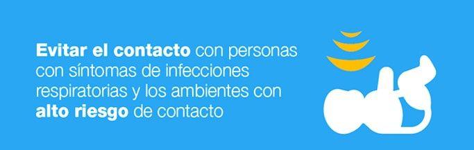 Evitar el contacto con personas con síntomas de infecciones respiratorias y los ambientes con alto riesgo de contacto