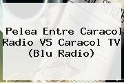 http://tecnoautos.com/wp-content/uploads/imagenes/tendencias/thumbs/pelea-entre-caracol-radio-vs-caracol-tv-blu-radio.jpg Blu Radio. Pelea entre Caracol Radio VS Caracol TV (Blu Radio), Enlaces, Imágenes, Videos y Tweets - http://tecnoautos.com/actualidad/blu-radio-pelea-entre-caracol-radio-vs-caracol-tv-blu-radio/
