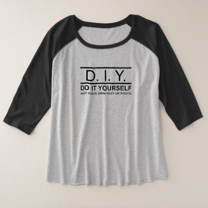 Personalized Custom DIY Do It Yourself Plus Size Raglan T-Shirt - create your own gifts personalize cyo custom