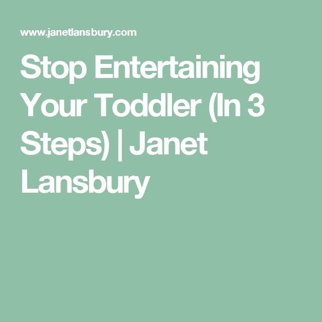 Stop Entertaining Your Toddler (In 3 Steps) | Janet Lansbury