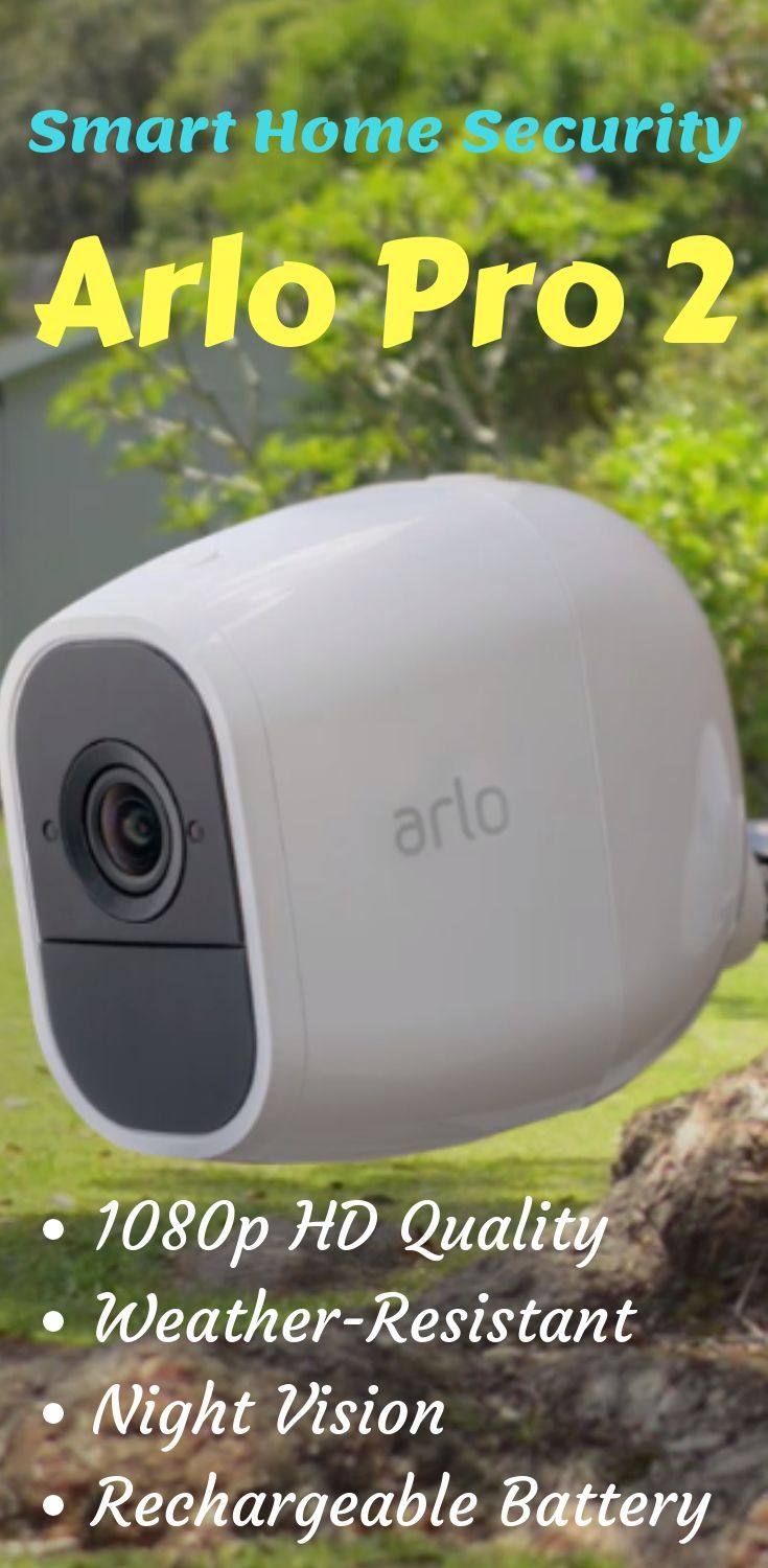 Indoor And Outdoor The Arlo Pro 2 Smart Home Security Home Security Home Technology Home Decor Home Diy Tips Home Automation Smart Home Tips
