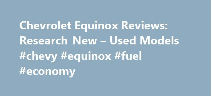Chevrolet Equinox Reviews: Research New – Used Models #chevy #equinox #fuel #economy http://china.nef2.com/chevrolet-equinox-reviews-research-new-used-models-chevy-equinox-fuel-economy/  # Chevrolet Equinox Model Overview Chevrolet 's midsize SUV offering has evolved from a rugged truck-based SUV called the Blazer to the spacious and comfortable Equinox crossover sold today. As one of Chevrolet's most popular models, the Equinox continues to challenge its rivals with good value and…