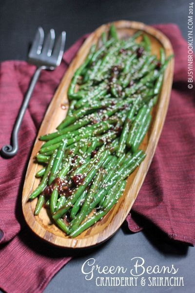 "sweet and spicy green beans with cranberry and sriracha Anything with the word ""sirachi(a)"" and you've got our attention"