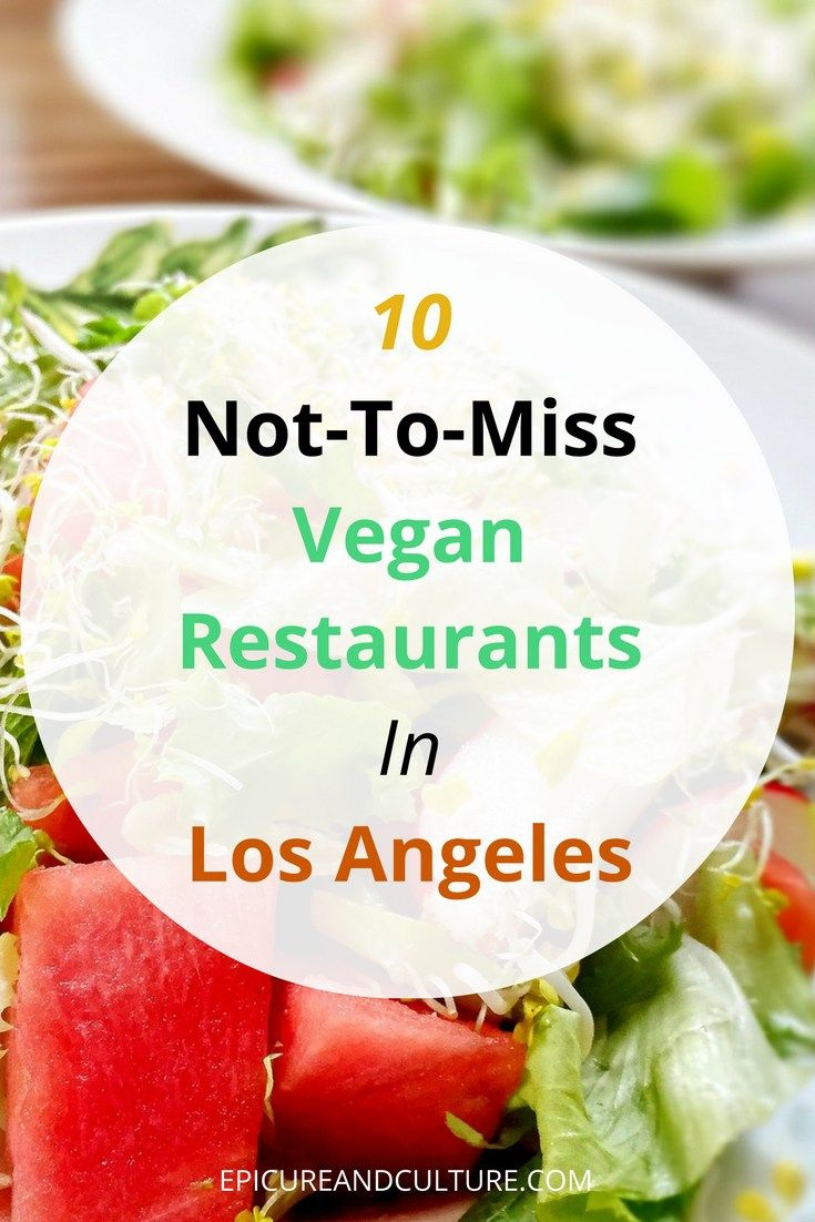 10 Vegan Restaurants In Los Angeles You Must Try Ethical Eating Epicure Culture