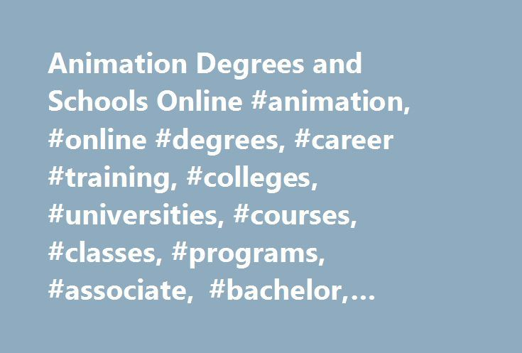 Animation Degrees and Schools Online #animation, #online #degrees, #career #training, #colleges, #universities, #courses, #classes, #programs, #associate, #bachelor, #master, #phd http://el-paso.remmont.com/animation-degrees-and-schools-online-animation-online-degrees-career-training-colleges-universities-courses-classes-programs-associate-bachelor-master-phd/  # Online Animation Degree Programs Star Wars. Dark Knight. Finding Nemo. WALL-E. The world of computer animation has become a…