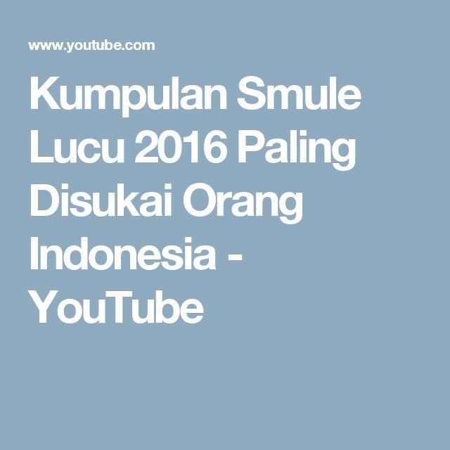 Kumpulan Smule Lucu 2016 Paling Disukai Orang Indonesia - YouTube