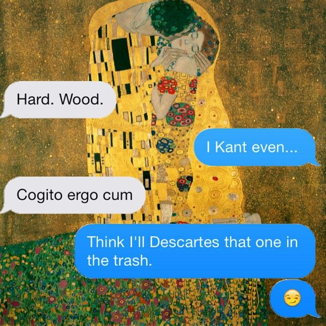 Sexting w/ #descartes #kant and #gustavklimt.