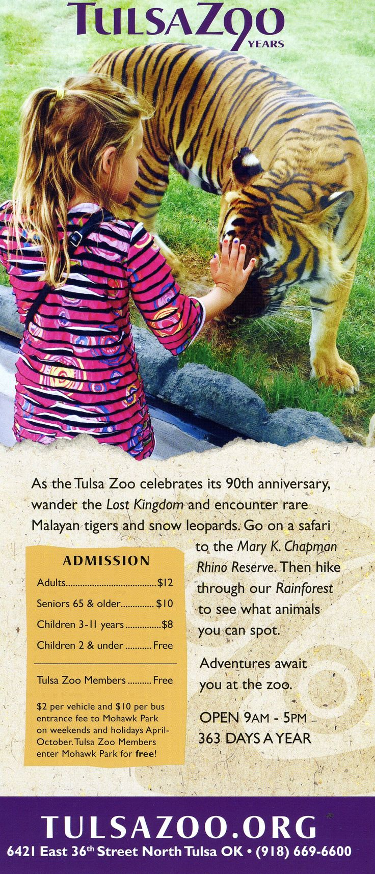 Use this free brochure to learn more about the Tulsa Zoo before your next visit. Open 363 days a year, with over 2500 animals, the Tulsa Zoo is the ideal place to make new memories and have a variety of adventures. Visit year-round with indoor heated and air-conditioned eco-themed buildings, nearly 500 species of animals & plenty of exhibits.