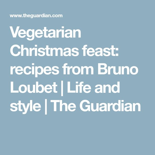 Vegetarian Christmas feast: recipes from Bruno Loubet | Life and style | The Guardian