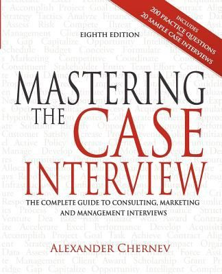 "Chernev, Alexander. ""Mastering the case interview : the complete guide to interviewing to consulting, marketing and management interviews "". [United States] : Kellogg School of Management, Northwestern University, 2011. Location 13.24-CHE IESE Library Barcelona"