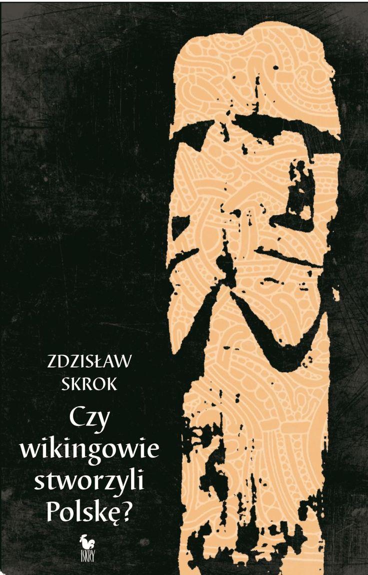 """""""Czy wikingowie stworzyli Polskę?"""" Zdzisław Skrok Cover by Andrzej Barecki Published by Wydawnictwo Iskry 2013"""