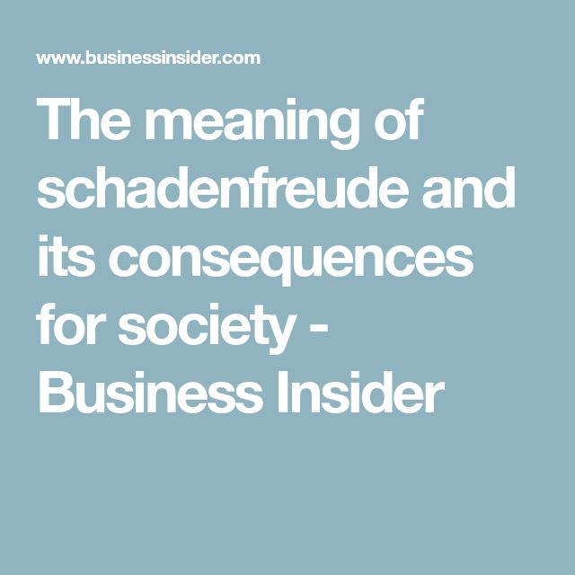The meaning of schadenfreude and its consequences for society - Business Insider