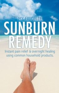 Sunburn Remedy: Instant pain relief and overnight healing using common household products! #sunburn #sunburnremedies #painrelief #natural
