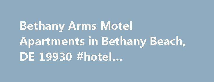 Bethany Arms Motel Apartments in Bethany Beach, DE 19930 #hotel #comparison #site http://hotel.remmont.com/bethany-arms-motel-apartments-in-bethany-beach-de-19930-hotel-comparison-site/  #bethany arms motel # Bethany Arms Motel Apartments About Bethany Arms Motel Apartments is located at the address Atlantic Avenue & Hollywood St in Bethany Beach, Delaware 19930. They can be contacted via phone at (302) 539-9603 for pricing, hours and directions. Bethany Arms Motel Apartments specializes in…