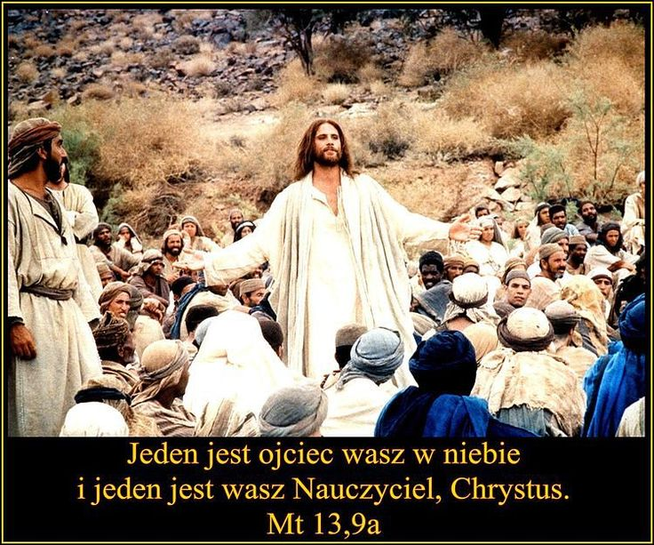 Jeden jest ojciec wasz w niebie i jeden jest wasz Nauczyciel ,Chrystus. Mt 13.9a
