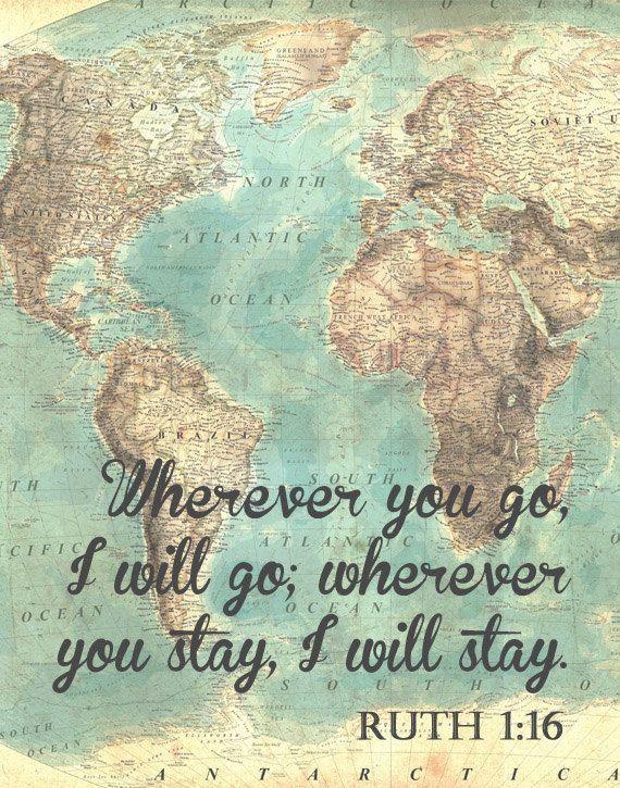 Ruth 116. Wherever you will go I will go.