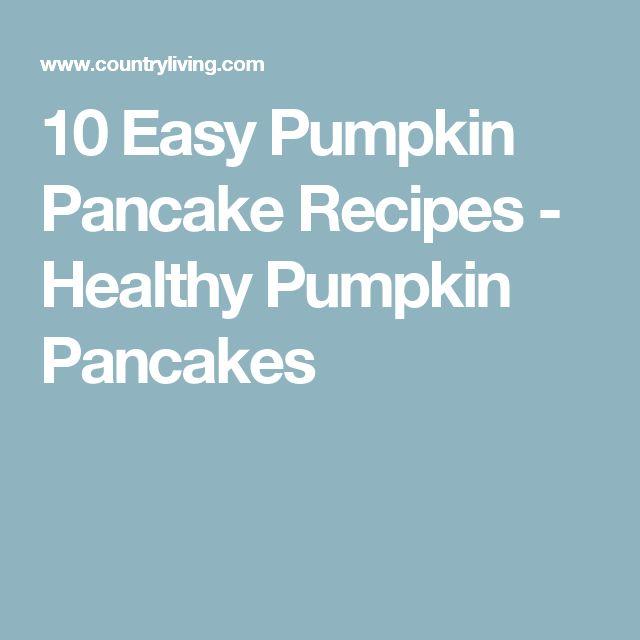 10 Easy Pumpkin Pancake Recipes - Healthy Pumpkin Pancakes