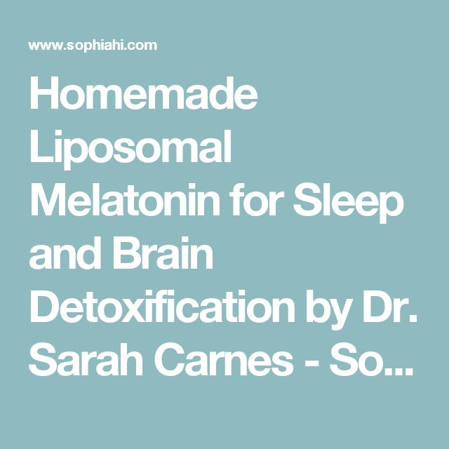 Homemade Liposomal Melatonin for Sleep and Brain Detoxification by Dr. Sarah Carnes - Sophia Health Institute