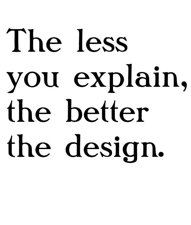 User experience - if you did your job well, you shouldn't have to explain it.