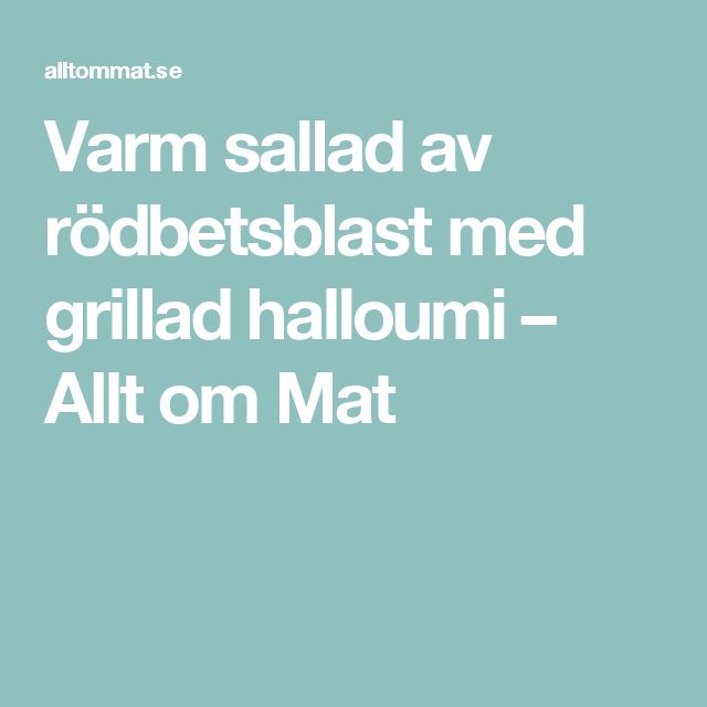 Varm sallad av rödbetsblast med grillad halloumi – Allt om Mat
