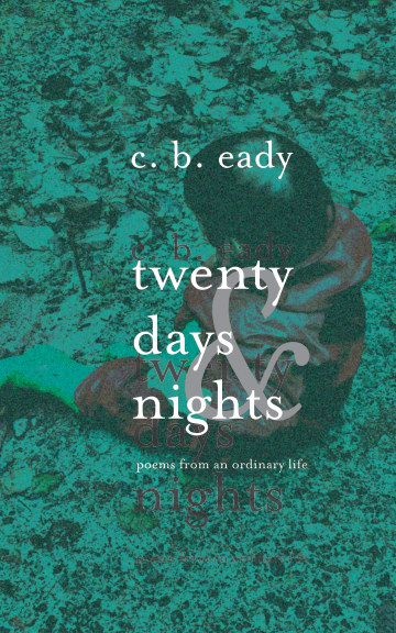 A poetic exploration of family, love, and death spanning a twenty day period in the emotional life of this Canadian author, designer, and mother c.b. eady.