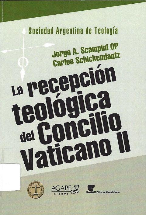 La recepción teológica del Concilio Vaticano II / Scampini OP, Jorge A. (Buenos Aires : Agape Libros, 2015) / BX 823 S27