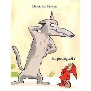 """Et pourquoi ? Michel Van Zeveren Version détournée du petit chaperon rouge et la petite fille veut absolument savoir pourquoi le loup veut la manger. Elle répète sans cesse le fameux """"pourquoi"""" que nos enfants adorent :-)"""