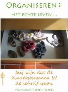 organiseren het echte leven …blij zijn dat de schoenen in de schuif staan ipv in het wilde weg in de gang