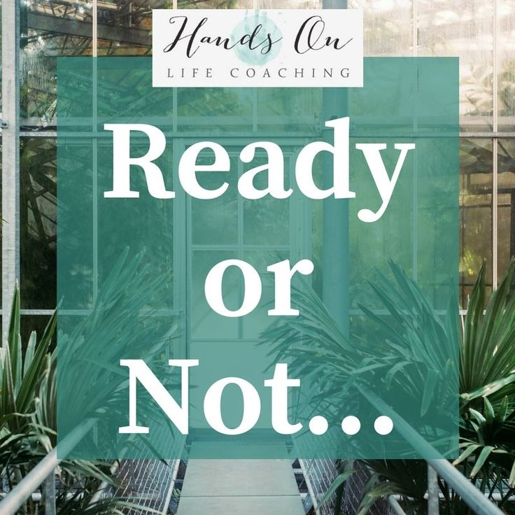Ready or Not. Are you brave enough to start? #handsonlifecoaching