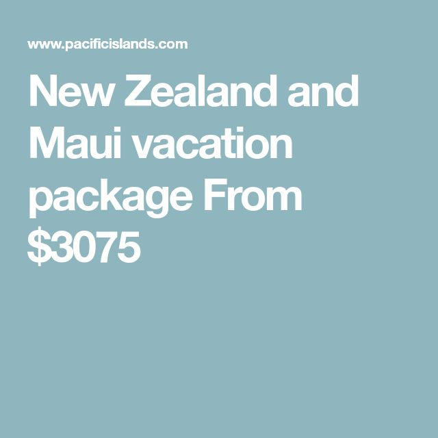 New Zealand and Maui vacation package From $3075