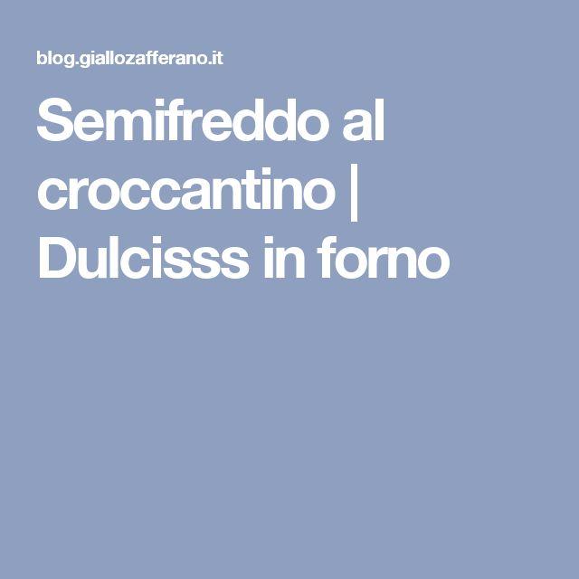 Semifreddo al croccantino   Dulcisss in forno